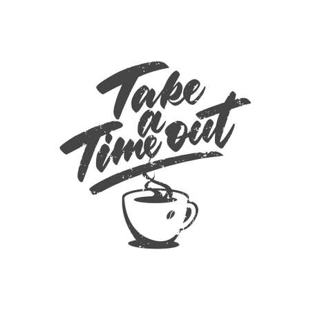 Handwritten lettering with grunge texture. Take a time out with coffee.Vector illustration