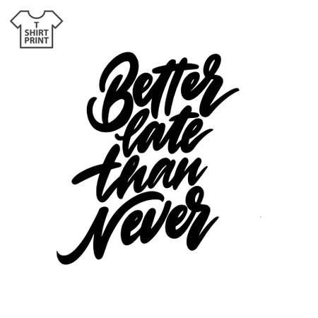 Handwritten lettering. Proverb Better late than never. Vector illustration