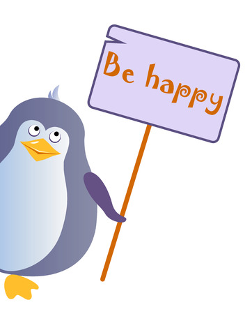 Penguin holds a sign with an inscription Be happy. Vector illustration Illustration