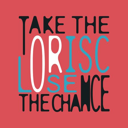 Take The Risk Or Lose The Chance Typography style t-shirt design. Emblem and print for printing on T-shirts, posters, stickers, cards, etc. Vector image.