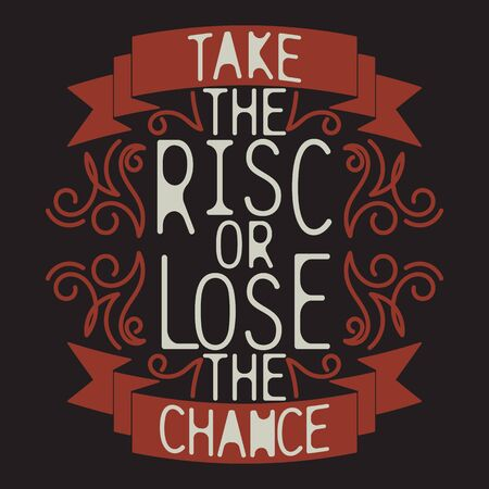 Take The Risk Or Lose The Chance Typography style t-shirt design.Emblem and print for printing on T-shirts, posters, stickers, cards, etc. Vector image.