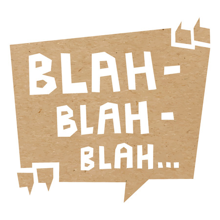 Con forma de burbuja cortado de papel artesanal o de cartón con las palabras entre comillas y bla bla bla.