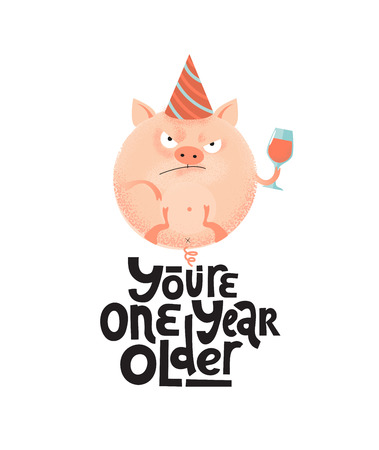 Youre one year older- funny, comical, black humor quote with angry round pig with wineglass,holiday cap. Flat textured illustration cartoon with lettering for social media, poster,greeting Stock Illustratie