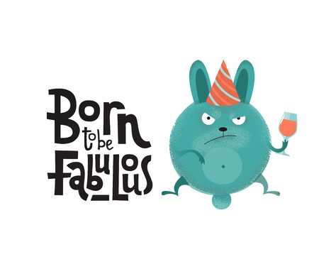 Born to be fabulous- funny, comical, black humor quote with angry round bunny with wineglass,holiday cap. Flat textured illustration cartoon with lettering for social media, poster,greeting card