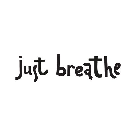 Just breathe. Inspirational quote calligraphy. Vector lettering about life, calm, positive saying. Modern brush calligraphy.