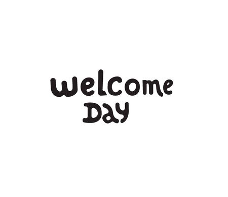 Welcome day lettering quote. Black hand drawn Vector typography illustration. poster, banner, greeting template for special offer day