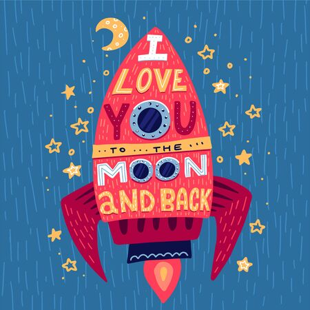 I love you to the moon and back. Hand drawn poster with rocket and romantic phrase. Illustration can be used for a Valentines day or Save the date card or as a print on t-shirts and bags