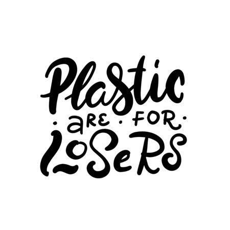 design template and hand-lettering phrase plastic are for losers - zero waste concept, recycle, reuse, reduce - ecological lifestyle, sustainable development. Vector illustration