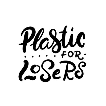 Vector design template and hand-lettering phrase plastic are for losers - zero waste concept, recycle, reuse, reduce - ecological lifestyle, sustainable development. Vector illustration