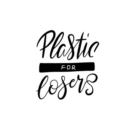 Vector design template and lettering phrase plastic for losers - zero waste concept, recycle, reuse, reduce - ecological lifestyle, sustainable development. Vector hand drawn illustration. Ilustração