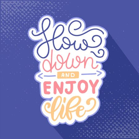 Slow down and Enjoy Life Lettering Concept With textures. Quote about dream and happiness for fabric, print, decor, greeting card. Vector hand drawn luustration