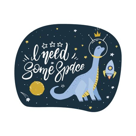 Cute cartoon print with long neck dino in space. Hand written quote - I need some space. Hand drawn print with dinosaur character and space lettering. Doodle lettering and design elements
