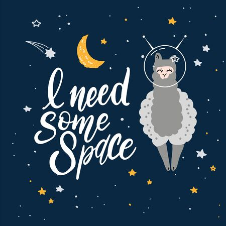 Cute cartoon print with lama in space. Handwritten quote - I need some space. Hand drawn print with space lettering. Doodle alpaca, lettering and design elements Ilustração