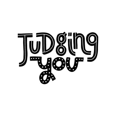 Judging you - funny, comical, black humor quote about hipster man. Unique vector lettering for social media, poster, greeting card, banner, textile, gift, T-shirt or mug