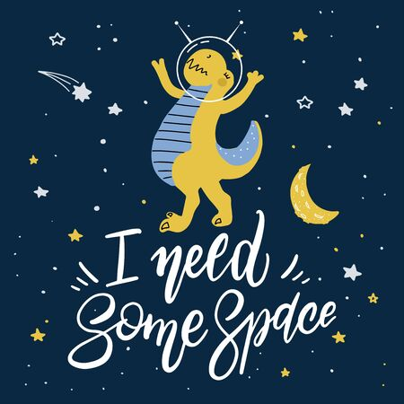 Cute cartoon print with dinosaur t-rex in space. Handwritten quote - I need some space. Hand drawn print with space lettering. Doodle lettering and design elements.