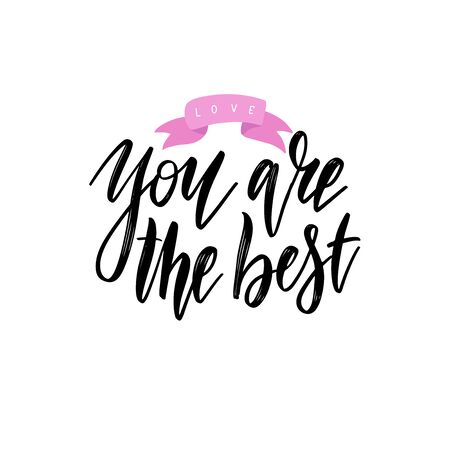 Words You are the Best . Vector inspirational quote. Hand lettering, typographic element for your design. Can be printed on T-shirts, bags, posters, invitations, cards, phone cases, pillows.