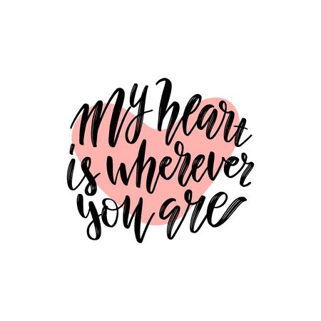 My heart is wherever you are. Romantic phrase for Valentines Day cards and inspirational quote poster. Modern calligraphy on heart shape