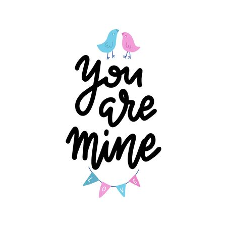 You are mine - simple love inspire and motivational quote. Hand drawn beautiful lettering. Print for inspirational poster, t-shirt, bag, cups, card, flyer, sticker, badge. Elegant calligraphy sign.  イラスト・ベクター素材