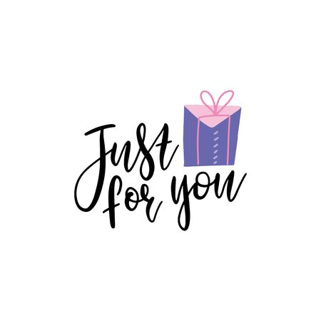 Just for you- vector text with gift box illustration. Hand drawn lettering for greeting card, prints and posters. Motivation inspiration typographic inscription, calligraphic design. Ilustración de vector