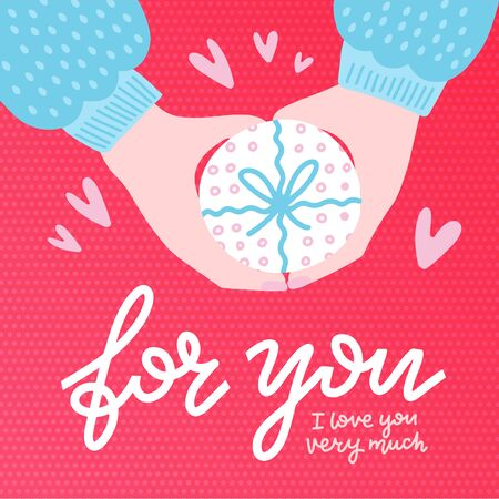 Hands holding a round gift box with bow, top view. Colorful vector illustration in flat hand drawn style. Lettering qoute - For You. I love you very much.