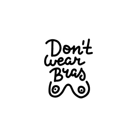 Dont wear bras. Sticker for social media content. Vector hand drawn illustration design. Line doodle art style label with female breast, poster, print, post card. Feminist lettering quote.