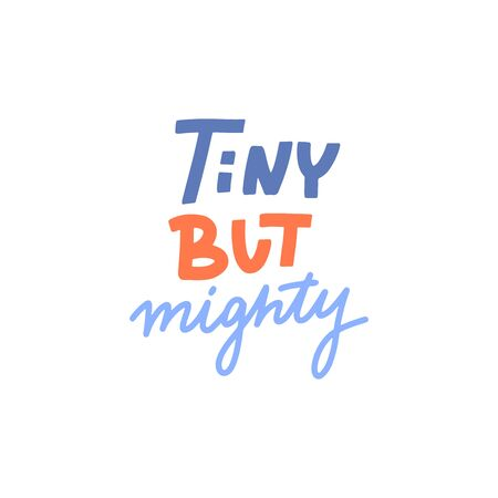 Hand drawn lettering design Tiny but mighty poster or greeting card for nursery, children's items decor, apparel. Fun cute naive style, bright colors.