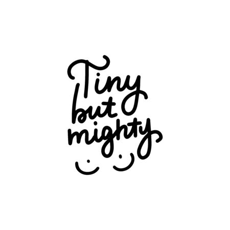 Tiny but mighty - funny lettering quote. Feminist lettering quote. Funny motivation saying for gift, t-shirts, tops, selfies, posters. Joke.