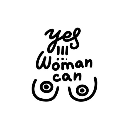 Breast and yes woman can text. Feminist black elements on white background. Woman feminism textile t-shirt design. Female hand drawn brush graphic. Vector illustration. Girl power concept