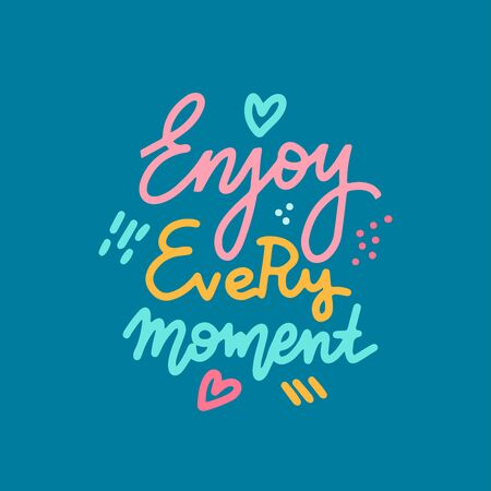 Enjoi every moment - handdrawn lettering text. Motivational quote. Woman inspiring slogan. Inscription for t-shirt, poster, card. Linear digital sketch design. Doodle hand drawn color illustration.