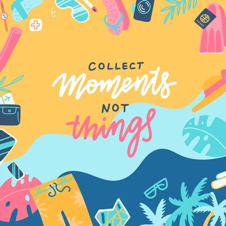 Collect moments not things lettering message on marine background. Sea surface, palm trees, beach top view with travel things. Flat vector illustration.