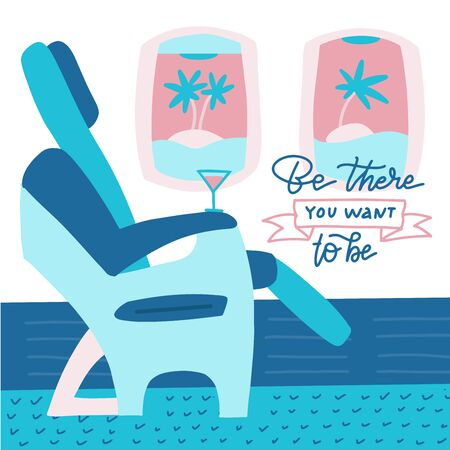 The passenger seat in airplane business class. Cocktail on the site of the chair. Lettering quote - Be there you want to be. Flat vector illustration. 일러스트