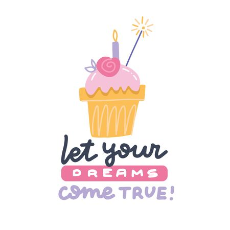 Let your dreams come true birthday poster. Vector lettering quote with pink cute cupcake with candle on white background. Typography print. Pink Muffin happy birthday greeting card