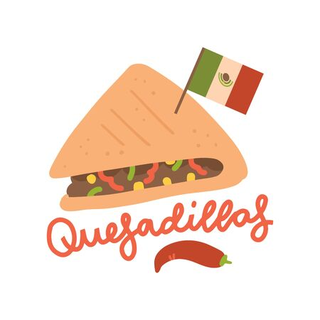 Traditional Mexican cuisine - spicy quesadilla. Hot sandwich with meat stuffing, pepper, cheese and others. Vector Cartoon flat style illustration with lettering