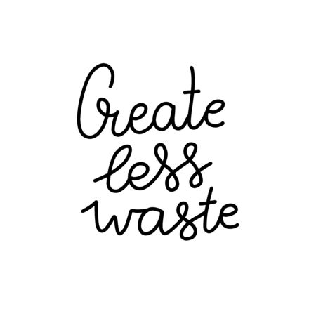Create Less Waste- hand lettering phrase. Vector conceptual illustration - great for posters, cards, bags, mugs and othes. Black line on white background