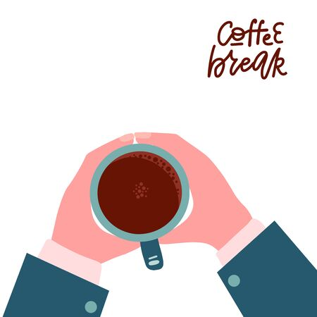 Male hands holding hot coffee cup. Business person want to drink coffee, coffee break lettering quote, morning time concept. Top view. Isolated Flat vector illustration Çizim