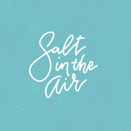 Salt in the air - Summer holidays and vacation hand drawn vector illustration. Handwritten calligraphy quote. Linear lettering on textured background Illustration