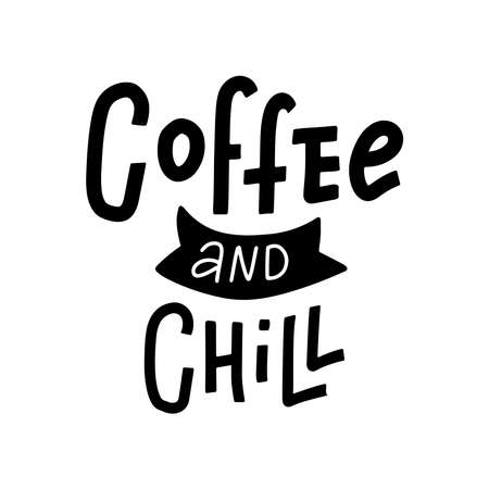 Hand drawn typography poster Coffee And Chill. Vector lettering for greeting cards, posters, prints or home decorations. Rough trendy style concept.
