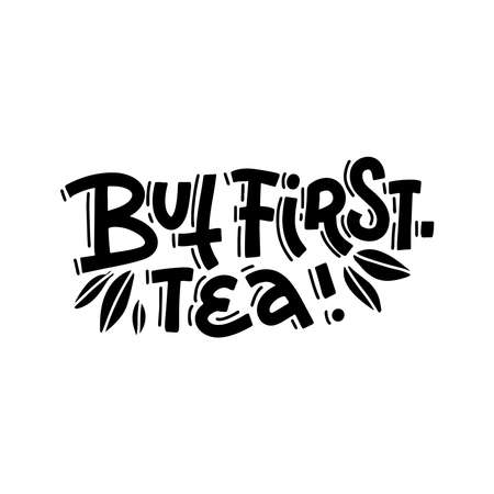 But first tea. Trendy calligraphy hand drawn vector lettering text Illustration