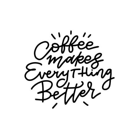 Coffee makes everything better line calligraphy lettering positive quote. Hand drawn cafe or restaurant poster text. Vector isolated typographic for coffeeshop, decoration, package and product design
