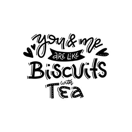 You and me like biscuits and tea. Hand drawn grunge valentines day line calligraphy lettering quote. Love and affection concept vector illustration for greeting card, home poster and textile design.