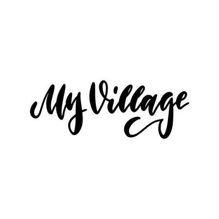 Romantic quote My village. Hand drawn brush lettering.