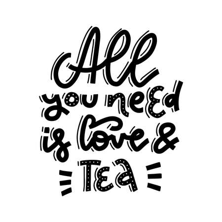 All you need is love and tea. Hand drawn linear calligraphy lettering vector illustration