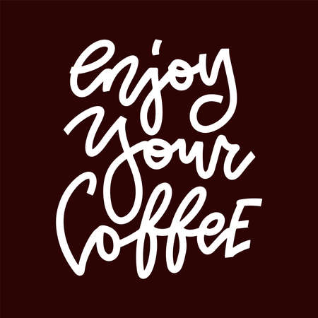 Enjoy your coffee linear lettering quote. Hand drawn motivation and promotion poster text. Vector isolated illustration for coffee shop, cafe and home kitchen decoration, package and product design