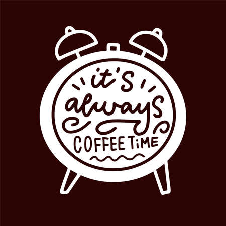 It's always coffee time linear hand drawn calligraphy quote in alarm clock shape. Positive motivational text for coffee shop, poster design and prints. Editable vector isolated background illustration Illustration