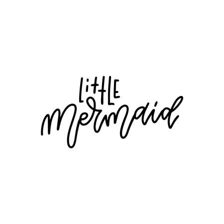 Little Mermaid lettering quote. Hand drwn typography for t-shirt design, birthday party, greeting card, party invitation, logo, badge, icon, banner template. Vector linear doodle illustration.
