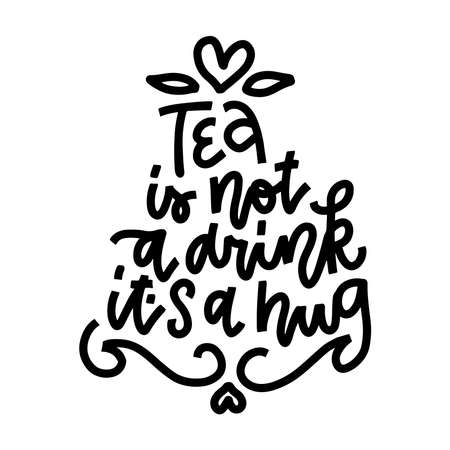 Tea is not a drink it's a hug postcard. Ink illustration. Modern brush calligraphy. Isolated on white background.