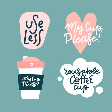 Set of stickers for reusable coffee cups. Bring your own cup. Hand drawn illustration with typography. Motivation zero waste banner. Colored pastel lettering. Restaurant card, poster design element