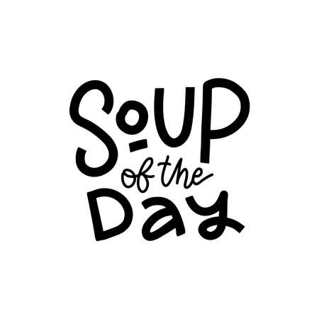 Soup of the day. Hand lettering for poster. Ideal for restaurant promotion, advertising. Black hand written text isolated on white.