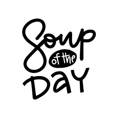 Soup of the day bold sketch style cooking lettering icon, emblem. For badges, labels, logo, restaurant, menu, kitchen classes, cafe, food studio. Hand drawn vector illustration.