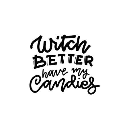 Witch better have my candy. Black on white Sticker for social media content. 일러스트